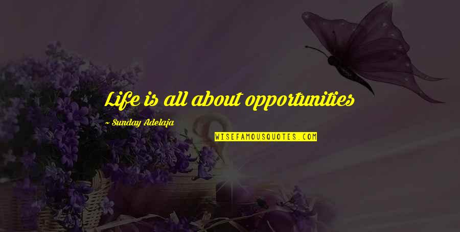 Work Quotes By Sunday Adelaja: Life is all about opportunities