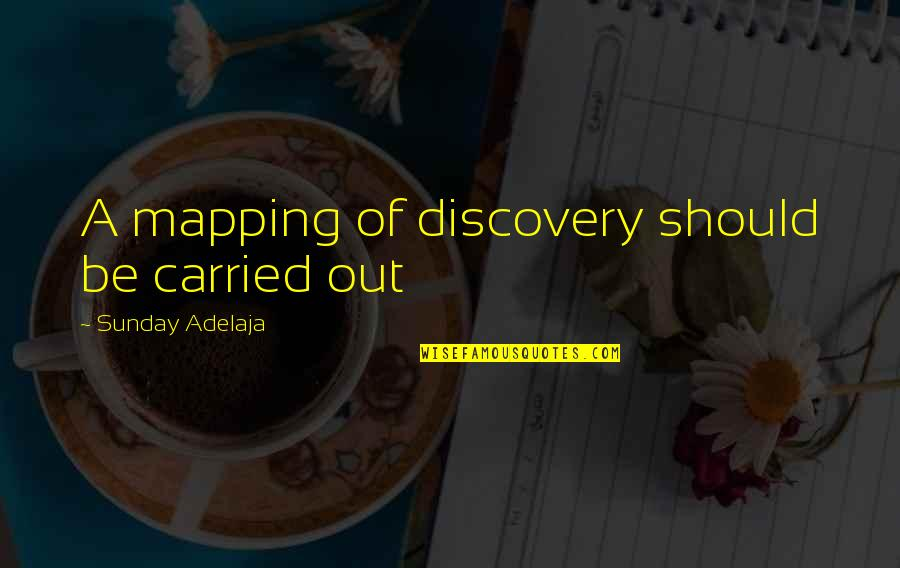 Work Quotes By Sunday Adelaja: A mapping of discovery should be carried out