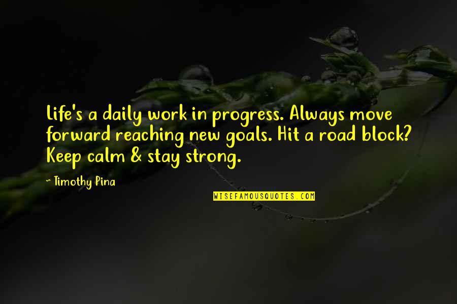 Work Quotes By Timothy Pina: Life's a daily work in progress. Always move
