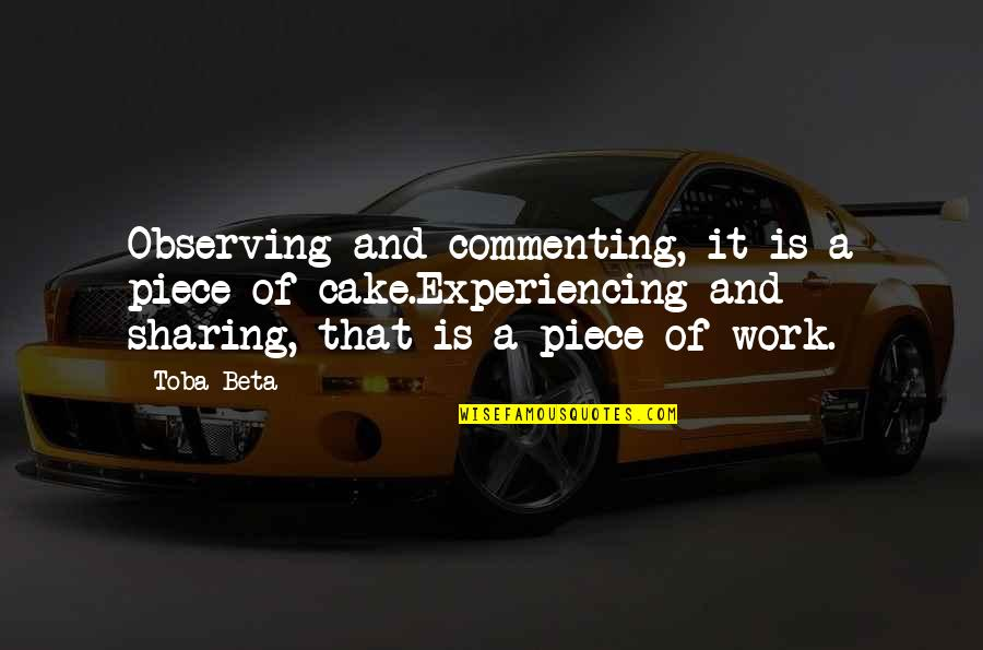 Work Quotes By Toba Beta: Observing and commenting, it is a piece of