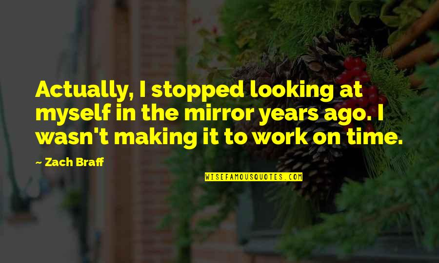Work Quotes By Zach Braff: Actually, I stopped looking at myself in the