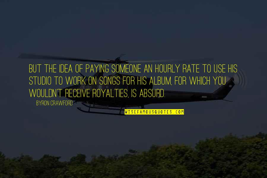 Work Rate Quotes By Byron Crawford: but the idea of paying someone an hourly
