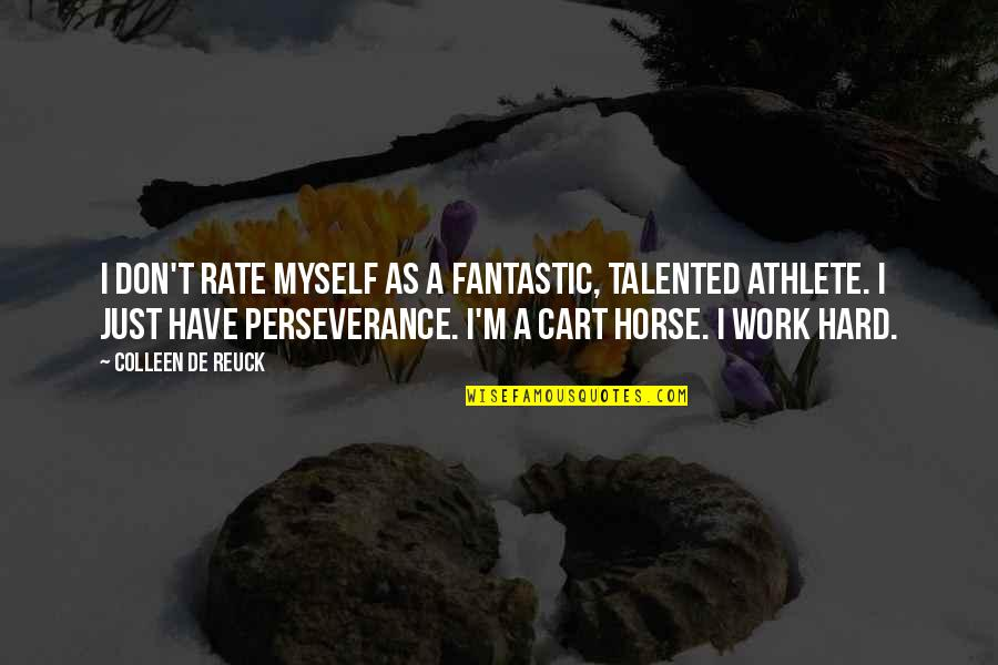 Work Rate Quotes By Colleen De Reuck: I don't rate myself as a fantastic, talented