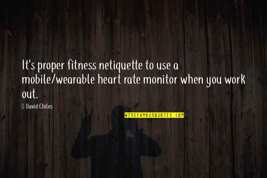 Work Rate Quotes By David Chiles: It's proper fitness netiquette to use a mobile/wearable