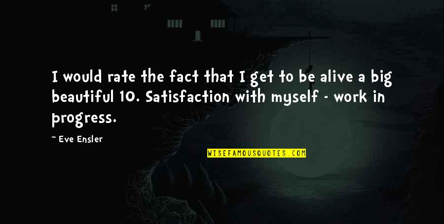 Work Rate Quotes By Eve Ensler: I would rate the fact that I get