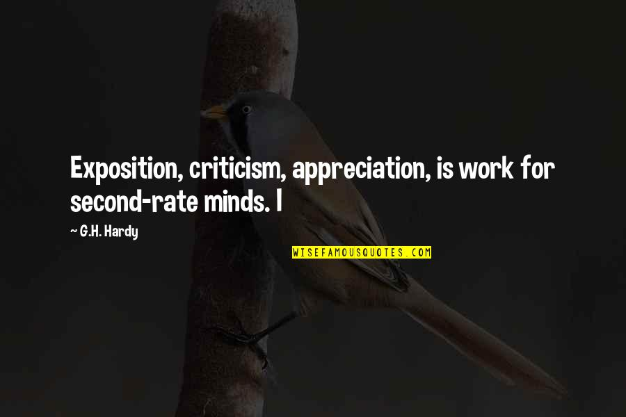 Work Rate Quotes By G.H. Hardy: Exposition, criticism, appreciation, is work for second-rate minds.