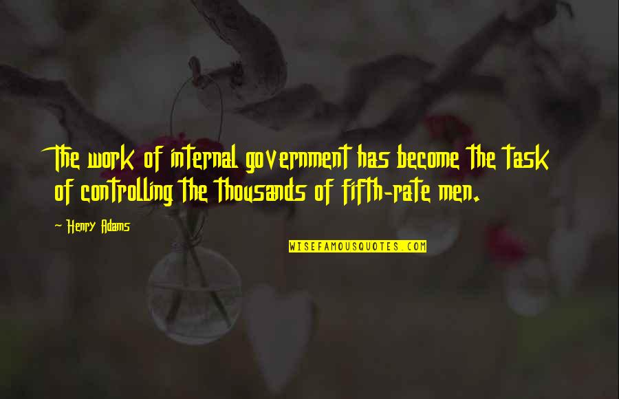 Work Rate Quotes By Henry Adams: The work of internal government has become the