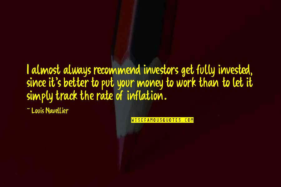 Work Rate Quotes By Louis Navellier: I almost always recommend investors get fully invested,