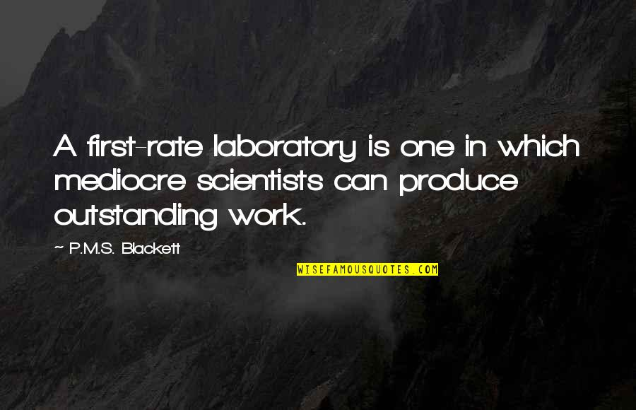 Work Rate Quotes By P.M.S. Blackett: A first-rate laboratory is one in which mediocre