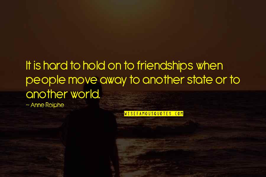 Work Simplification Quotes By Anne Roiphe: It is hard to hold on to friendships