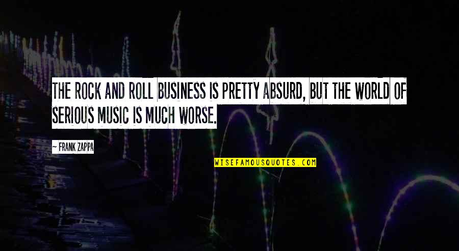 Work Simplification Quotes By Frank Zappa: The rock and roll business is pretty absurd,