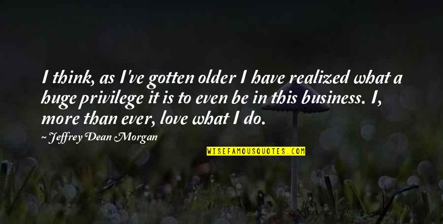 Work Simplification Quotes By Jeffrey Dean Morgan: I think, as I've gotten older I have