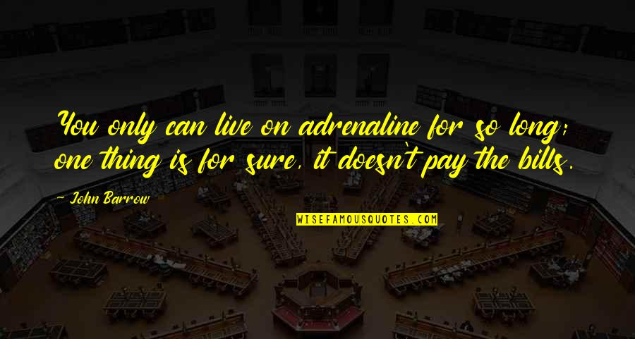 Work Simplification Quotes By John Barrow: You only can live on adrenaline for so