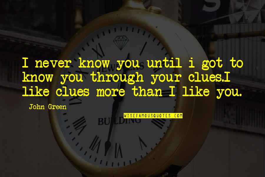 Work Simplification Quotes By John Green: I never know you until i got to