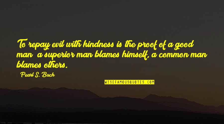 Work Simplification Quotes By Pearl S. Buck: To repay evil with kindness is the proof