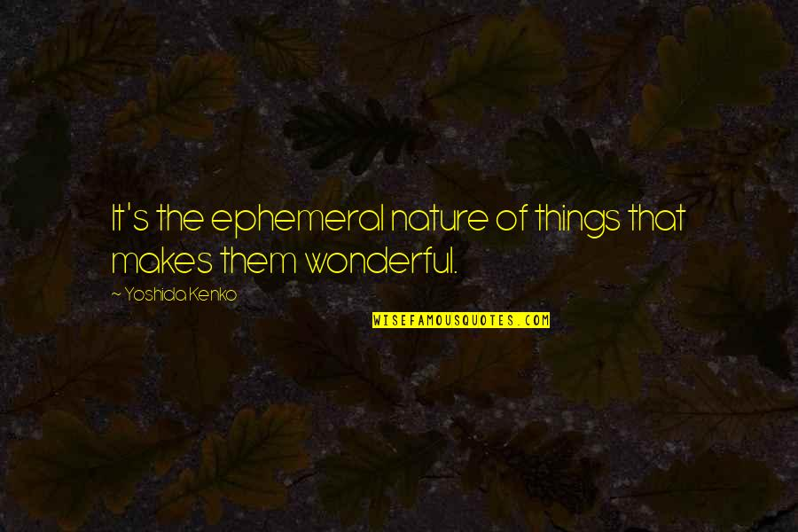 Work Simplification Quotes By Yoshida Kenko: It's the ephemeral nature of things that makes