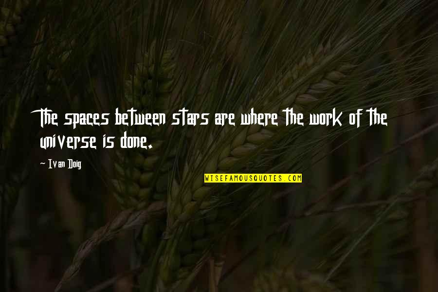 Work Spaces Quotes By Ivan Doig: The spaces between stars are where the work