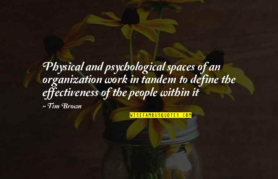 Work Spaces Quotes By Tim Brown: Physical and psychological spaces of an organization work