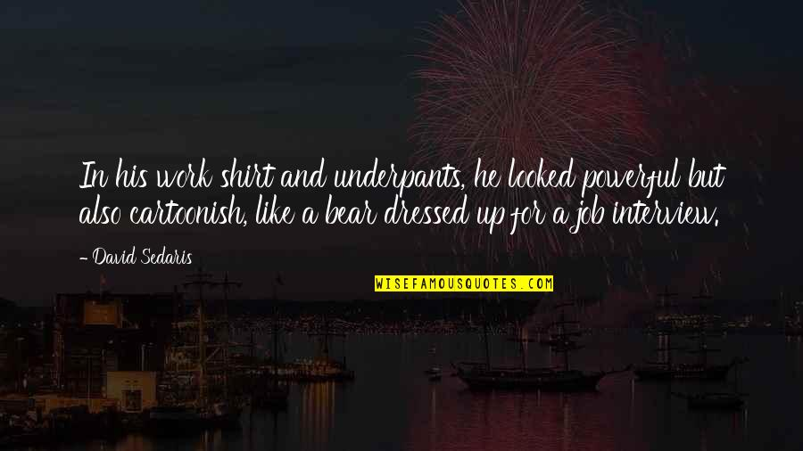 Work T Shirt Quotes By David Sedaris: In his work shirt and underpants, he looked