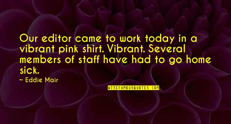 Work T Shirt Quotes By Eddie Mair: Our editor came to work today in a