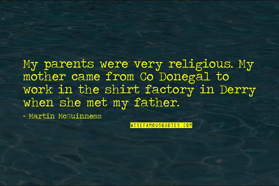 Work T Shirt Quotes By Martin McGuinness: My parents were very religious. My mother came