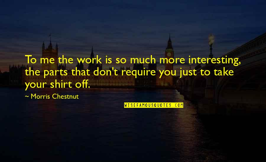 Work T Shirt Quotes By Morris Chestnut: To me the work is so much more