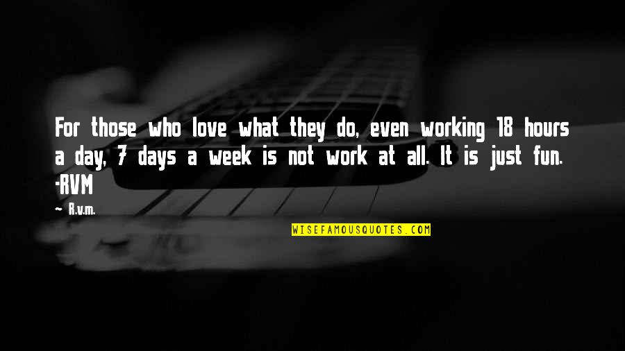 Work Week Motivational Quotes By R.v.m.: For those who love what they do, even