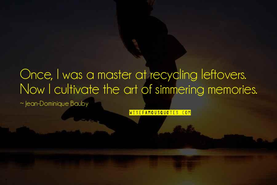Workbook Quotes By Jean-Dominique Bauby: Once, I was a master at recycling leftovers.