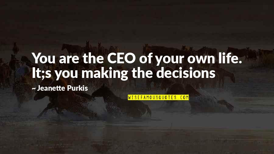 Workbook Quotes By Jeanette Purkis: You are the CEO of your own life.