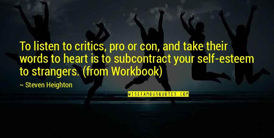 Workbook Quotes By Steven Heighton: To listen to critics, pro or con, and