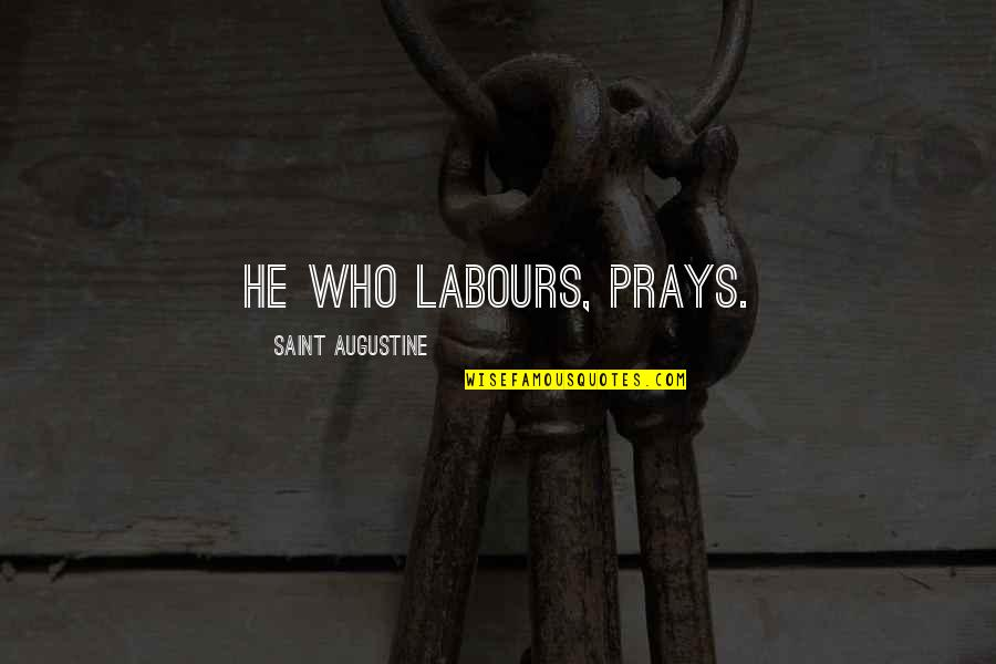 Worker With Youth Quotes By Saint Augustine: He who labours, prays.