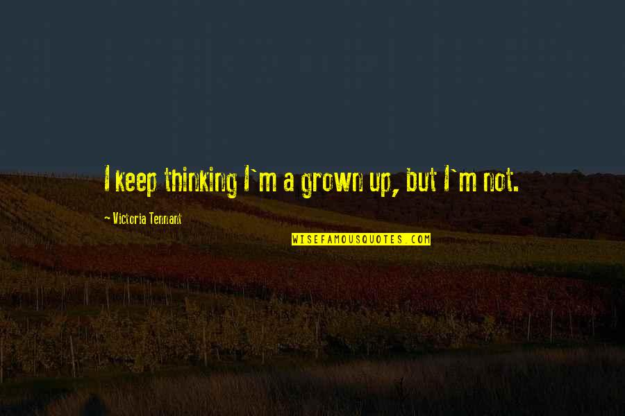 Worker With Youth Quotes By Victoria Tennant: I keep thinking I'm a grown up, but