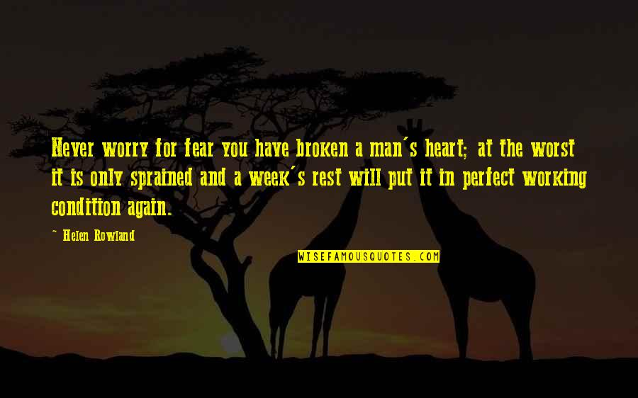 Working Condition Quotes By Helen Rowland: Never worry for fear you have broken a