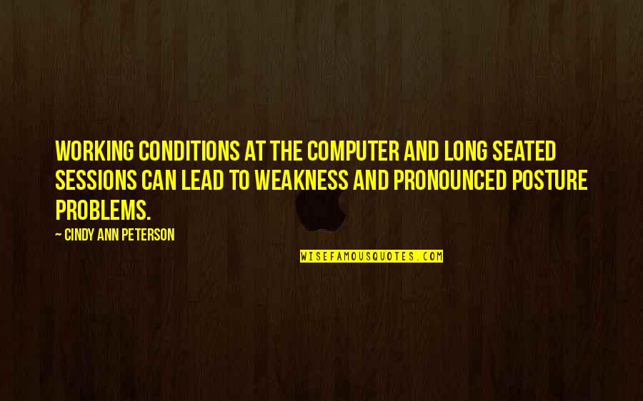 Working Conditions Quotes By Cindy Ann Peterson: Working conditions at the computer and long seated