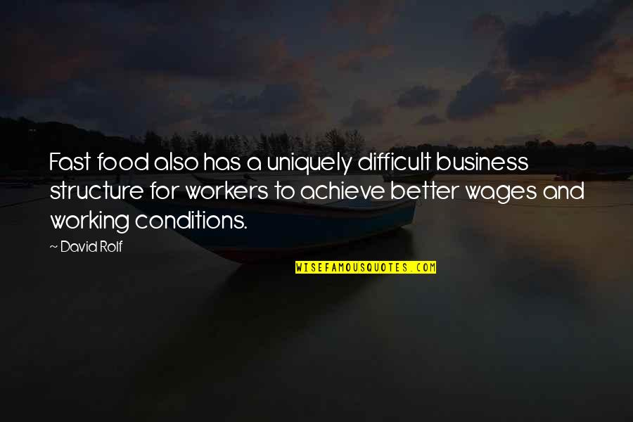 Working Conditions Quotes By David Rolf: Fast food also has a uniquely difficult business