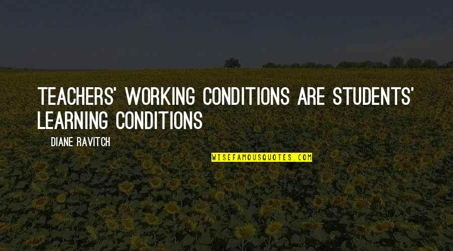 Working Conditions Quotes By Diane Ravitch: Teachers' working conditions are students' learning conditions