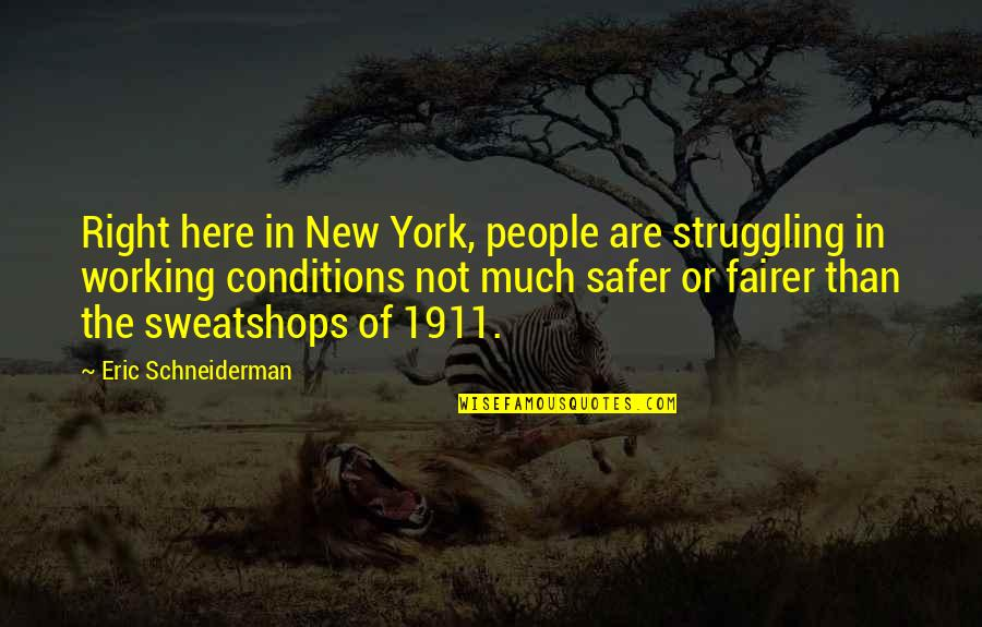 Working Conditions Quotes By Eric Schneiderman: Right here in New York, people are struggling