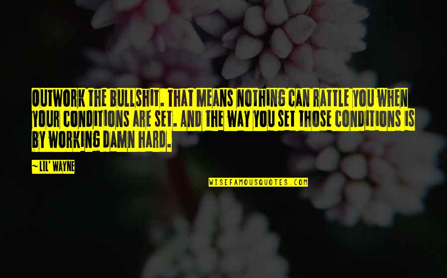 Working Conditions Quotes By Lil' Wayne: Outwork the bullshit. That means nothing can rattle
