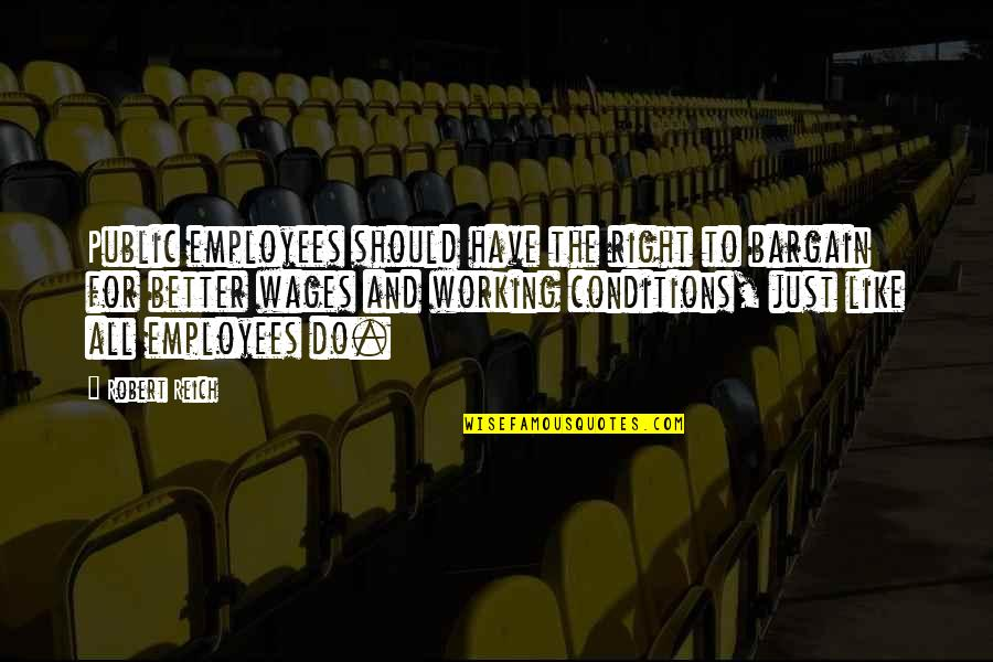 Working Conditions Quotes By Robert Reich: Public employees should have the right to bargain
