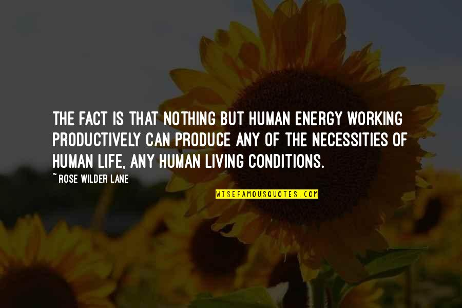 Working Conditions Quotes By Rose Wilder Lane: The fact is that nothing but human energy
