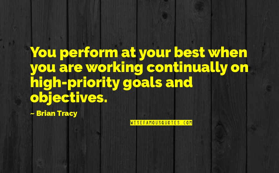 Working For Your Goals Quotes By Brian Tracy: You perform at your best when you are