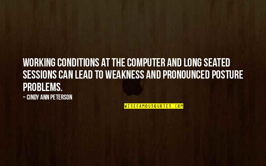 Working For Your Goals Quotes By Cindy Ann Peterson: Working conditions at the computer and long seated