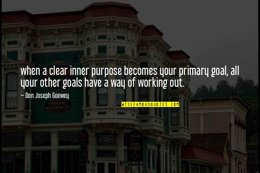 Working For Your Goals Quotes By Don Joseph Goewey: when a clear inner purpose becomes your primary