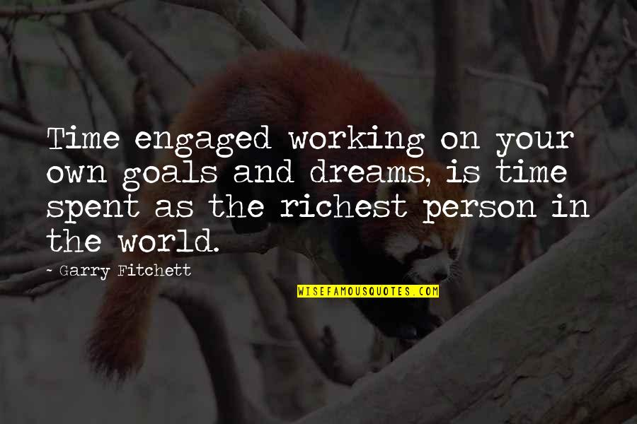 Working For Your Goals Quotes By Garry Fitchett: Time engaged working on your own goals and
