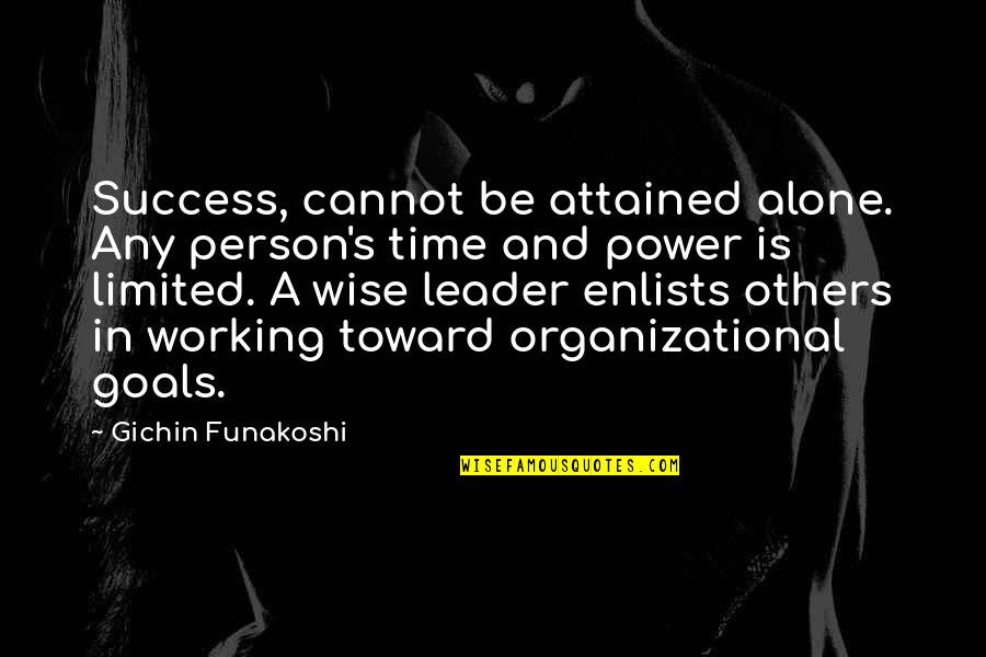 Working For Your Goals Quotes By Gichin Funakoshi: Success, cannot be attained alone. Any person's time
