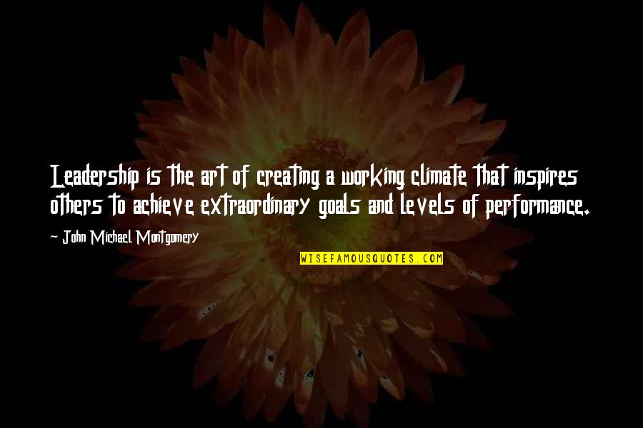 Working For Your Goals Quotes By John Michael Montgomery: Leadership is the art of creating a working