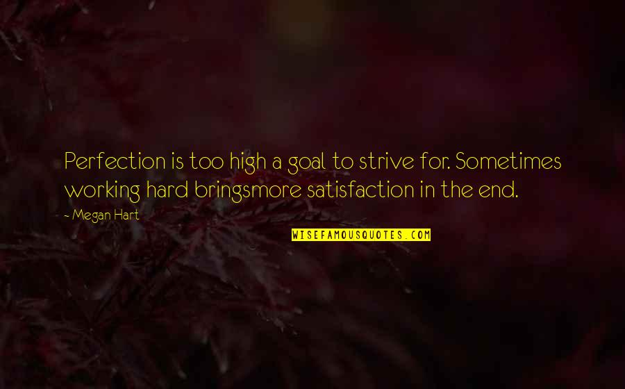 Working For Your Goals Quotes By Megan Hart: Perfection is too high a goal to strive
