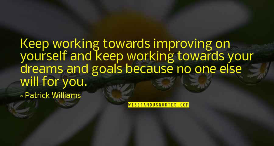 Working For Your Goals Quotes By Patrick Williams: Keep working towards improving on yourself and keep