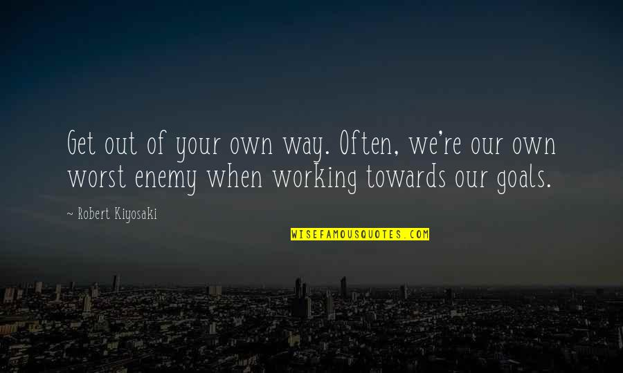 Working For Your Goals Quotes By Robert Kiyosaki: Get out of your own way. Often, we're