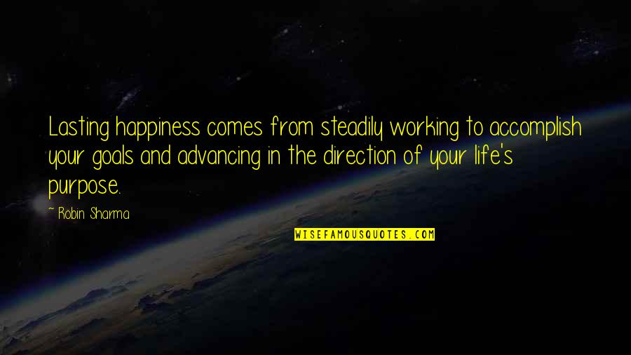 Working For Your Goals Quotes By Robin Sharma: Lasting happiness comes from steadily working to accomplish